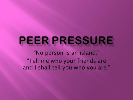 "Peer pressure ""No person is an island."""