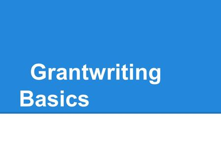 Grantwriting Basics. Why bother with grants? -Grants can help bring us the resources we need in order to succeed in our research and teaching (Paid leave;