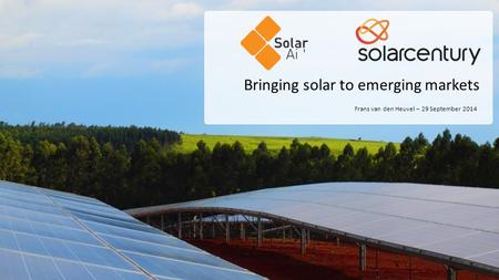 Bringing solar to emerging markets Frans van den Heuvel – 29 September 2014.
