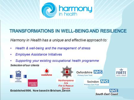 Harmony in Health has a unique and effective approach to: Health & well-being and the management of stress Employee Assistance Initiatives Supporting your.