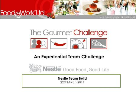 An Experiential Team Challenge Nestle Team Build 22 nd March 2014.