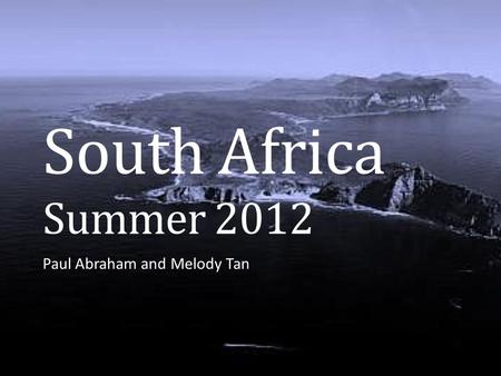 South Africa Summer 2012 Paul Abraham and Melody Tan.