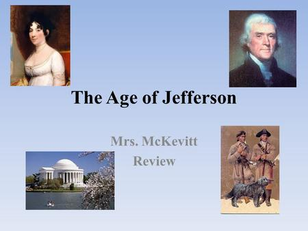 The Age of Jefferson Mrs. McKevitt Review. America in 1800 Oregon Territory: claimed by Russia, Spain, England & the United States Louisiana Territory: