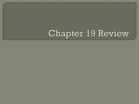 Chapter 19 Review.