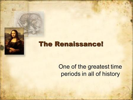 The Renaissance! One of the greatest time periods in all of history.
