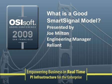 What is a Good SmartSignal Model? Presented by Joe Milton Engineering Manager Reliant.