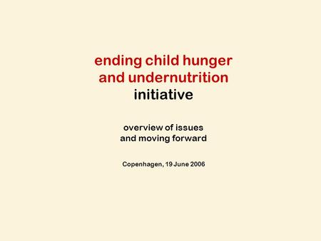 Ending child hunger and undernutrition initiative overview of issues and moving forward Copenhagen, 19 June 2006.