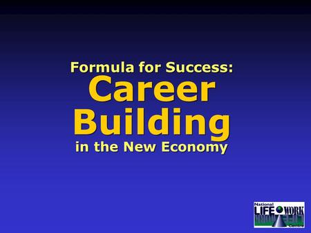 Formula for Success: Career Building in the New Economy Formula for Success: Career Building in the New Economy.