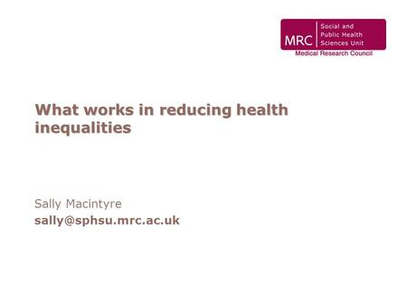 What works in reducing health inequalities Sally Macintyre