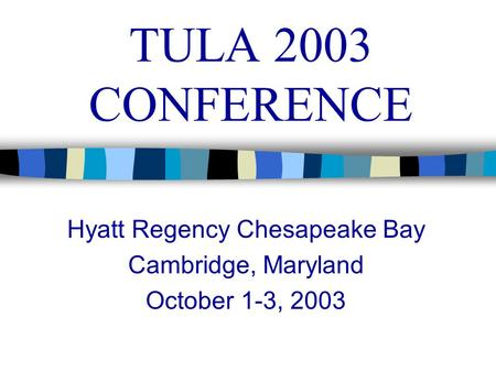 TULA 2003 CONFERENCE Hyatt Regency Chesapeake Bay Cambridge, Maryland October 1-3, 2003.