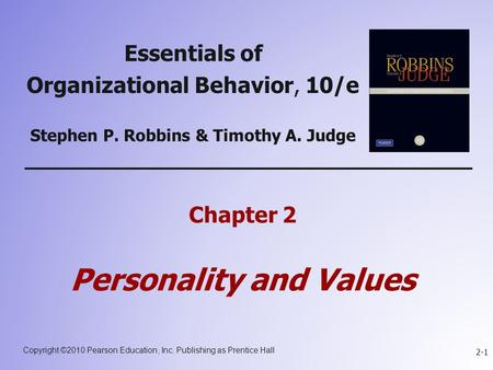 Copyright ©2010 Pearson Education, Inc. Publishing as Prentice Hall 2-1 Essentials of Organizational Behavior, 10/e Stephen P. Robbins & Timothy A. Judge.