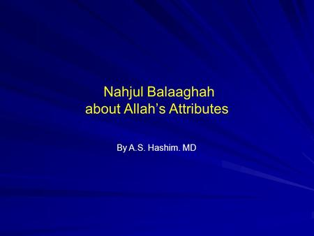 Nahjul Balaaghah about Allah's Attributes By A.S. Hashim. MD.