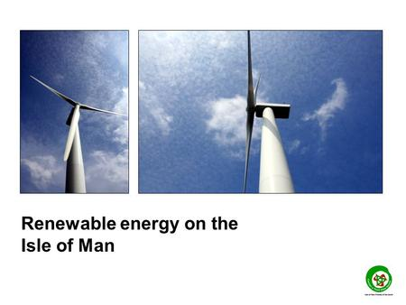 Renewable energy on the Isle of Man. Last year Tynwald promised the Isle of Man would produce 15% its electricity from renewables by 2015 This decision.