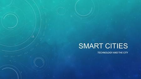 SMART CITIES TECHNOLOGY AND THE CITY. ANALYZING THE FUTURE OF CITIES Smarter cities of all sizes are capitalizing on new technologies and insights to.