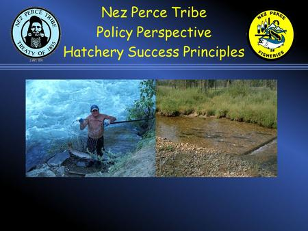 Nez Perce Tribe Policy Perspective Hatchery Success Principles.