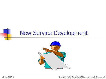 New Service Development McGraw-Hill/Irwin Copyright © 2011 by The McGraw-Hill Companies, Inc. All rights reserved.