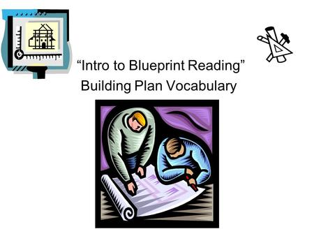 """Intro to Blueprint Reading"""