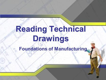 Reading Technical Drawings Foundations of Manufacturing.