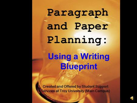 Paragraph and Paper Planning: Using a Writing Blueprint Created and Offered by Student Support Services at Troy University (Main Campus)