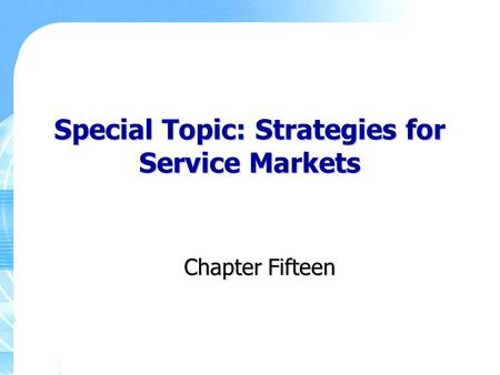 Special Topic: Strategies for Service Markets Chapter Fifteen.