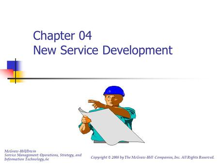Chapter 04 New Service Development McGraw-Hill/Irwin Service Management: Operations, Strategy, and Information Technology, 6e Copyright © 2008 by The McGraw-Hill.