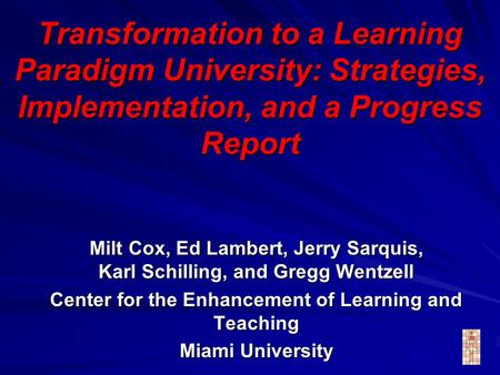 Transformation to a Learning Paradigm University: Strategies, Implementation, and a Progress Report Milt Cox, Ed Lambert, Jerry Sarquis, Karl Schilling,