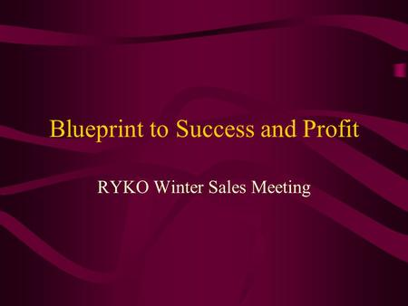 Blueprint to Success and Profit RYKO Winter Sales Meeting.