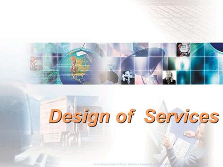 Design of Services To Accompany Russell and Taylor, Operations Management, 4th Edition,  2003 Prentice-Hall, Inc. All rights reserved.