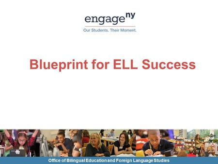 Blueprint for ELL Success Office of Bilingual Education and Foreign Language Studies.