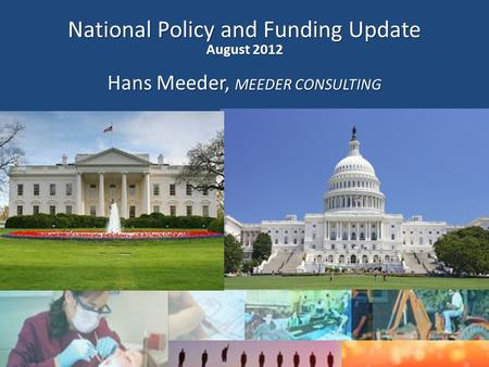 1 By Hans Meeder Meeder Consulting Group National Policy and Funding Update August 2012 Hans Meeder, MEEDER CONSULTING.