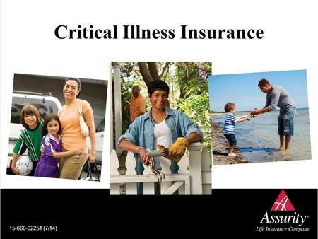 Critical Illness Insurance 15-660-02251 (7/14). Assurity Life Insurance Company – A leader in Critical Illness Insurance.