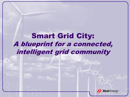 Smart Grid City: A blueprint for a connected, intelligent grid community.