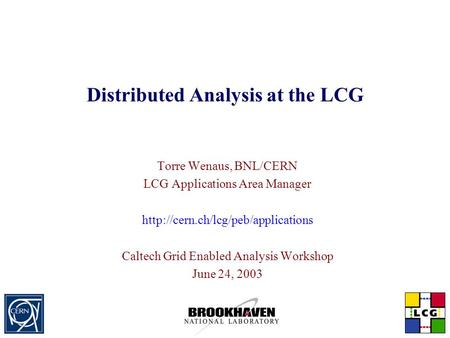 Distributed Analysis at the LCG Torre Wenaus, BNL/CERN LCG Applications Area Manager  Caltech Grid Enabled Analysis.
