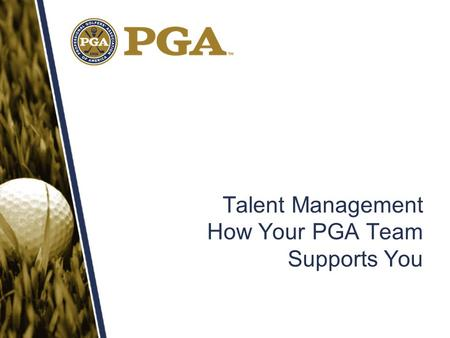 Talent Management How Your PGA Team Supports You.
