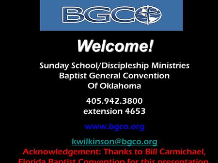 Inviting  Developing Sending Welcome! Sunday School/Discipleship Ministries Baptist General Convention Of Oklahoma 405.942.3800 extension 4653 www.bgco.org.