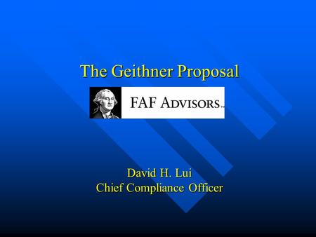 The Geithner Proposal David H. Lui Chief Compliance Officer.
