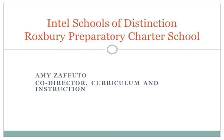 AMY ZAFFUTO CO-DIRECTOR, CURRICULUM AND INSTRUCTION Intel Schools of Distinction Roxbury Preparatory Charter School.