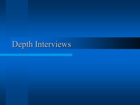 "Depth Interviews. INTERVIEW TYPES casual interview semi-structured interview –(also: ""partially unstructured"" or ""partially structured"") structured (survey."