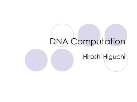 DNA Computation Hiroshi Higuchi. Outline  Introduction to DNA  Adleman's experiment  Cutting Edge Technologies  Pros and Cons  Conclusion.
