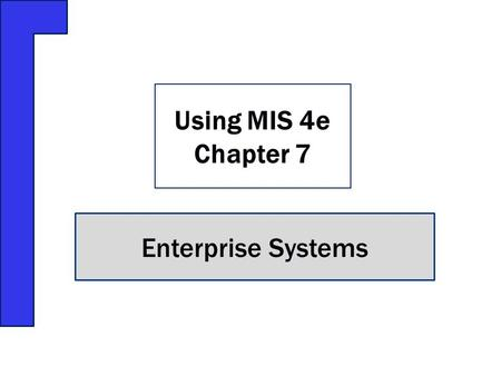 Enterprise Systems Using MIS 4e Chapter 7. Fox Lake Country Club has a problem Defective business processes could result in unhappy customers Fox Lake's.