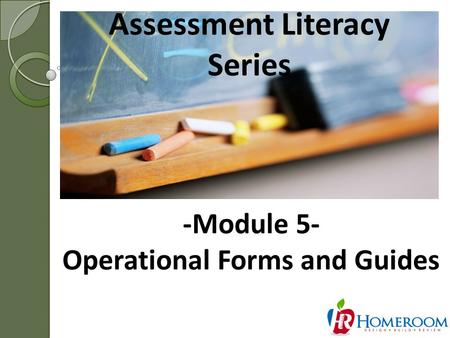 Assessment Literacy Series 1 -Module 5- Operational Forms and Guides.