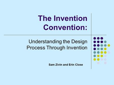 The Invention Convention: Understanding the Design Process Through Invention Sam Zivin and Erin Close.