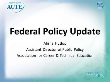 Federal Policy Update Alisha Hyslop Assistant Director of Public Policy Association for Career & Technical Education.