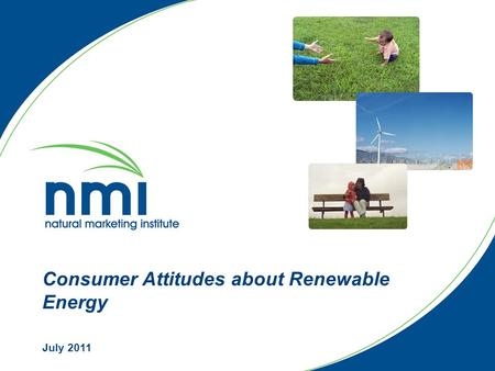 Consumer Attitudes about Renewable Energy July 2011.