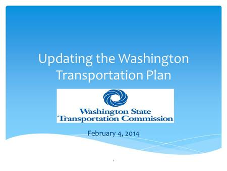Updating the Washington Transportation Plan February 4, 2014 1.