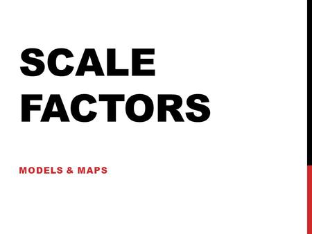 SCALE FACTORS MODELS & MAPS. 43210 In addition to level 3.0 and above and beyond what was taught in class, the student may: · Make connection with other.