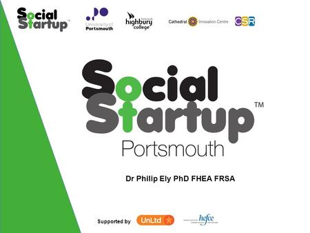 Supported by Dr Philip Ely PhD FHEA FRSA. Supported by Build Your Social Startup Workshop 3 of 4.
