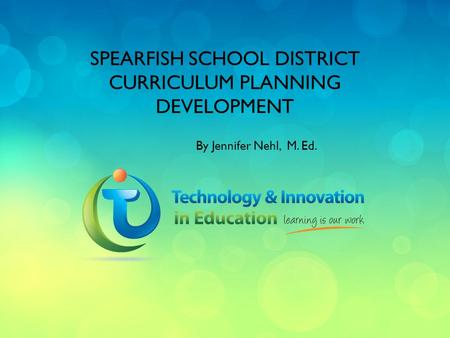 SPEARFISH SCHOOL DISTRICT CURRICULUM PLANNING DEVELOPMENT By Jennifer Nehl, M. Ed.