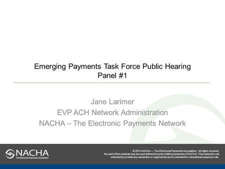 © 2014 NACHA — The Electronic Payments Association. All rights reserved. No part of this material may be used without the prior written permission of NACHA.