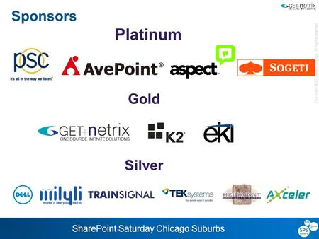 Copyright © 2013 Mark E. Vogt. All rights reserved. SharePoint Saturday Chicago Suburbs Sponsors Platinum Gold Silver.